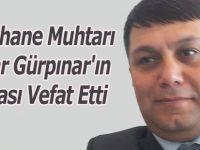 Tabakhane Muhtarı Serdar Gürpınar'ın Amcası Vefat Etti
