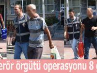 FETÖ Terör örgütü operasyonu 8 gözaltı