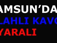 Samsun'da silahlı kavga; 1 yaralı