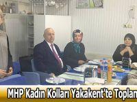 MHP Kadın Kolları Yakakent'te Toplandı