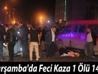 Çarşamba'da Feci Kaza 1 Ölü 14 Yaralı