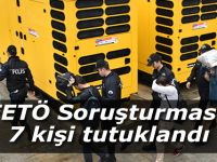 FETÖ Soruşturması 7 kişi tutuklandı