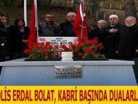 ŞEHİT POLİS ERDAL BOLAT, KABRİ BAŞINDA DUALARLA ANILDI