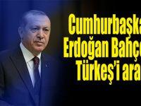 Cumhurbaşkanı Erdoğan, Bahçeli ve Türkeş'i aradı