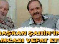 BAŞKAN ŞAHİN'İN AMCASI VEFAT ETTİ