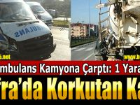 Ambulans Kamyona Çarptı: 1 Yaralı