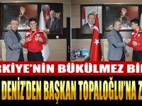 TÜRKİYE'NİN BÜKÜLMEZ BİLEĞİ BURAK DENİZ'DEN BAŞKAN TOPALOĞLU'NA ZİYARET.