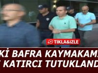 ESKİ BAFRA KAYMAKAMI ALİ KATIRCI TUTUKLANDI
