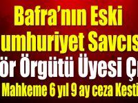 İhraç edilen Bafra Cumhuriyet Savcısına 6 Yıl 9 Ay CEza