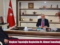 Başkan Topaloğlu Başhekim Dr. Ahmet İsmailoğlu'nu Ziyaret Etti