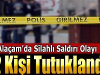 Alaçam'da Silahlı Saldırı Olayı 2 Tutuklama