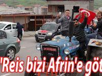 """""""Reis bizi Afrin'e götür"""""""