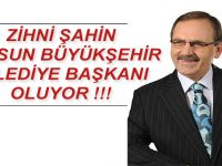 Zihni Şahin Samsun Büyükşehir Belediye Başkanı Oluyor