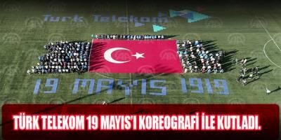 Türk Telekom 19 Mayıs'ı koreografi ile kutladı.