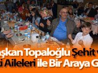 Başkan Topaloğlu Şehit ve Gazi Aileleri İle Bir Araya Geldi.