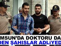 Samsun'da Doktoru Darp Eden Şahıslar Adliyede