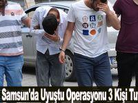 Samsun'da Uyuşturucu Operasyonu 3 Kişi Tutuklandı