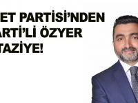SAADET PARTİSİ'NDEN İYİ PARTİ'Lİ ÖZYER İÇİN TAZİYE!