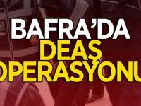 Bafra'da DEAŞ Operasyonu