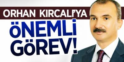 Orhan Kırcalı'ya Önemli Görev!