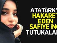 Atatürk'e Hakaret eden Safiye İnci Tutuklandı!