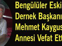 Bengülüler Eski Dernek Başkanı Mehmet Kaygusuz'un Annesi Vefat Etti