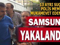 13 Ayrı Suçtan Aranan Şahıs Samsun'da Yakalandı !!!