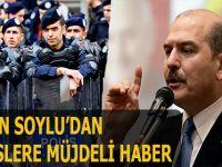 BAKAN SOYLU'DAN POLİSLERE MÜJDELİ HABER