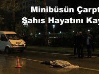 Minibüsün Çarptığı Şahıs Hayatını Kaybetti