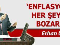 """Usta;""""Enflasyon Her Şeyi Bozar"""""""