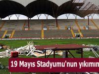 19 Mayıs Stadyumu'nun yıkımına başlandı.