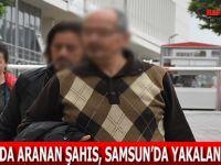 ELAZIĞ'DA ARANAN ŞAHIS, SAMSUN'DA YAKALANDI