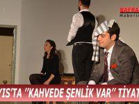 19 MAYIS'TA ''KAHVEDE ŞENLİK VAR'' TİYATROSU