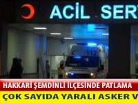 HAKKARİ'DE PATLAMA, ÇOK SAYIDA YARALI ASKERLER VAR !!!