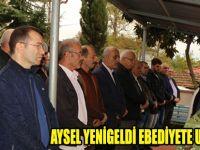 AYSEL YENİGELDİ EBEDİYETE UĞURLANDI