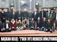 """BAŞKAN KILIÇ: """"7'DEN 70'E HERKESİ DİNLİYORUZ"""""""