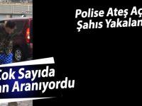 Polise Ateş Açan Şahıs Yakalandı