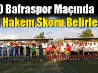 1930 Bafraspor Maçında Orta Hakem Skoru Belirledi !!!