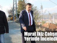 Murat İkiz Çalışmaları Yerinde İnceledi