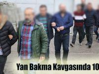 Yan Bakma Kavgasında 10 Gözaltı
