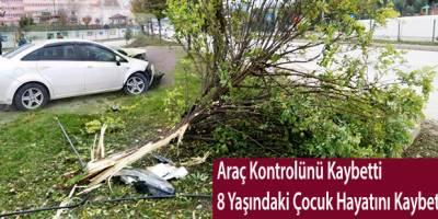 Araç Kontrolünü Kaybetti 8 Yaşındaki Çocuk Hayatını Kaybetti
