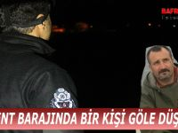 DERBENT BARAJINDA BİR KİŞİ GÖLE DÜŞTÜ !!!