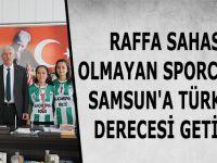 RAFFA SAHASI OLMAYAN SPORCULAR SAMSUN'A TÜRKİYE DERECESİ GETİRDİ