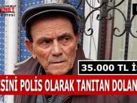 KENDİSİNİ POLİS OLARAK TANITAN DOLANDIRICI 35.000 TL İSTEDİ !!!
