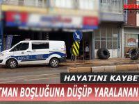 APARTMAN BOŞLUĞUNA DÜŞÜP YARALANAN ŞAHIS HAYATINI KAYBETTİ !!!