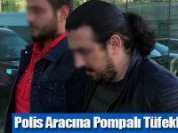 Polis Aracına Pompalı Tüfekle Saldırı