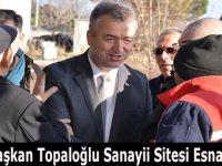 Başkan Topaloğlu Sanayii Sitesi Esnafını Gezdi.