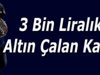 3 Bin Liralık Altın Çalan Kadın