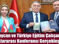 Azerbaycan ve Türkiye Eğitim Çalışanlarının Uluslararası Konferansı Gerçekleştirildi