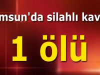 Samsun'da silahlı kavga: 1 ölü